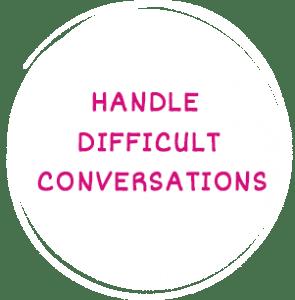 Handle difficult Conversations