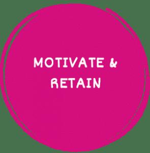 Motivate and retain